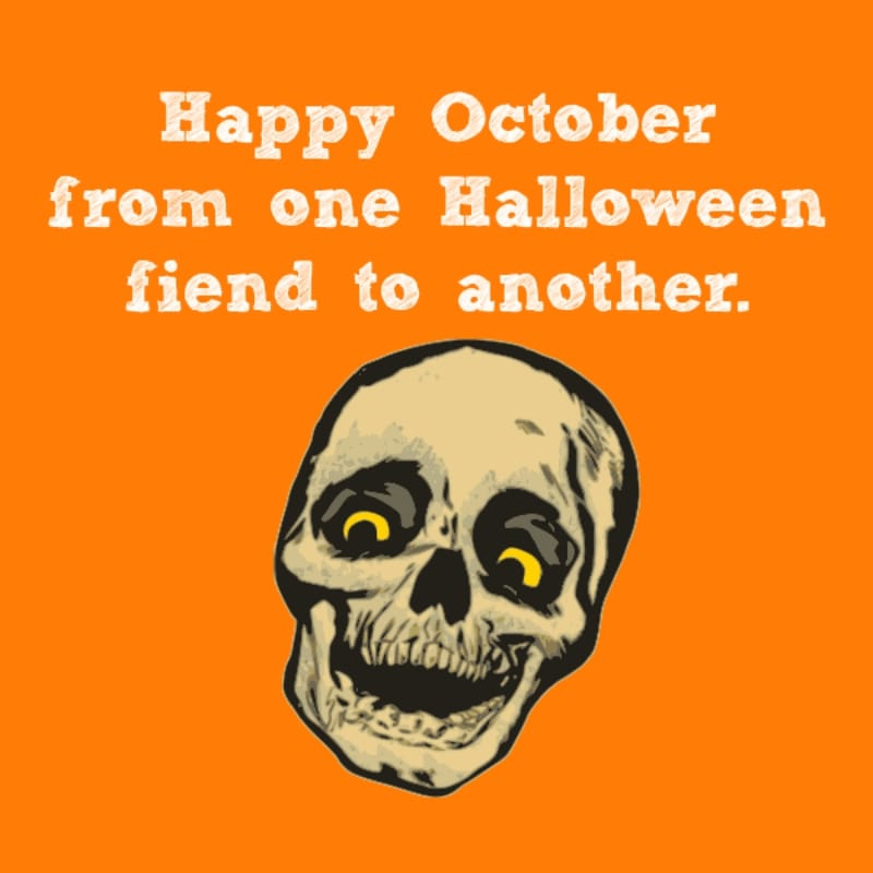 Happy October from one Halloween fiend to another.
