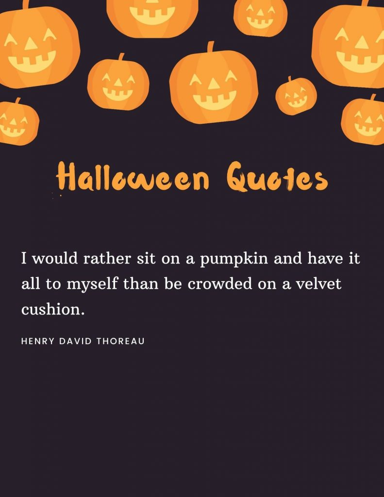 I would rather sit on a pumpkin and have it all to myself than be crowded on a velvet cushion